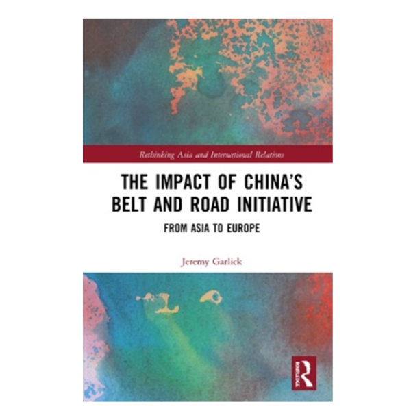 Jeremy Alan Garlick: The Impact of China's Belt and Road Initiative: From Asia to Europe
